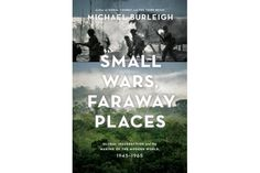 'Small Wars, Faraway Places': British historian Michael Burleigh explores the context behind long-simmering regional conflicts.