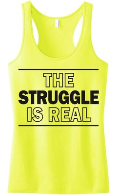 The Struggle is Real #Workout #Tank Top -- By #NobullWomanApparel, for only $24.99! Click here to buy http://nobullwoman-apparel.com/collections/fitness-tanks-workout-shirts/products/the-struggle-is-real-tank-top-yellow-racerback