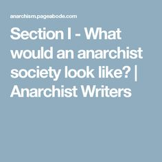 Section I - What would an anarchist society look like? | Anarchist Writers
