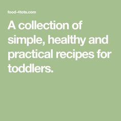 A collection of simple, healthy and practical recipes for toddlers.