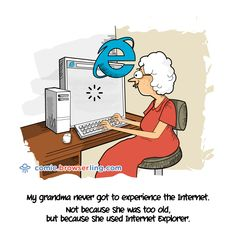 My grandma never got to experience the Internet. Not because she was too old, but because she used Internet Explorer. Computer Jokes, Internet Explorer, Funny Comics, Web Development, Php, Java, Python, Nerdy, Script