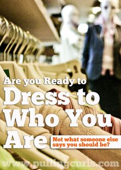 Dress Your Truth helps you dress as the person you really are. Not just fashion trends, who YOU are. #pullingcurls