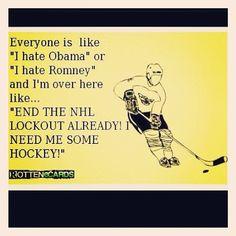 "Everyone is like 'I hate Obama' or 'I hate Romney' and I'm over here like.....""END THE NHL LOCKOUT ALREADY! I NEED ME SOME HOCKEY!"""