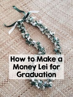 Wearing a lei on graduation day is a popular tradition for many families, but usually the lei is made out of flowers that will inevitably wilt. Try your hand at a DIY lei made out of money that doubles as a monetary gift for the graduate!