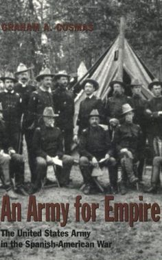 An Army for Empire: The United States Army in the Spanish-American War (Williams-Ford Texas A University Military History Series) by Graham A. Cosmas. $13.75. 368 pages. Publisher: Texas A University Press; 1 edition (January 1, 1998). Author: Graham A. Cosmas