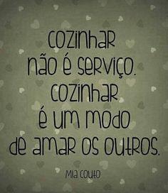 Cozinhar não é um serviço, cozinhar é um modo de amar os outros (: