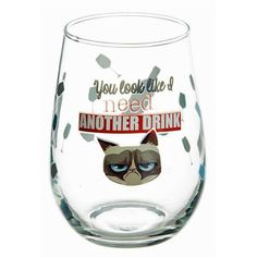 You Look Like I Need Another Drink Grumpy Cat Stemless Wine Glass