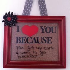 I love you because frame! I used scrapbook stickers for the words. Use a dry erase marker on the glass!