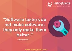 Software testers do not make software; they only make them better  #SoftwareTester #Testing #TestingXperts #QA #SoftwareTestingCompany #SoftwareTesting #Bugs