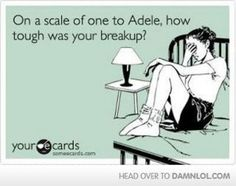 On a scale of one to Adele, how tough was your breakup?