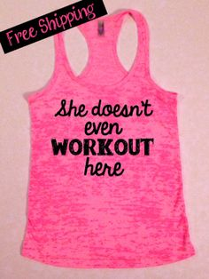 She Doesn't Even Workout Here... Funny Fitness Workout Tank... Neon Pink Burnout Racerback Tank Top...Free Shipping.