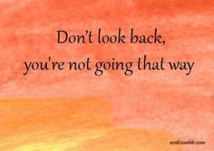 Don't look back...that's right, I am only looking forward. And it looks great!