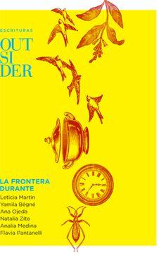 La frontera durante. Cuentos de Leticia Martin, Yamila Bêgné, Ana Ojeda, Natalia Zito, Analía Medina, Flavia Pantanelli Cuentos Ebook 2014 - Formato ePub