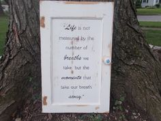 """Upcycled cupboard door """"Life is not measured by the breaths we take..."""""""