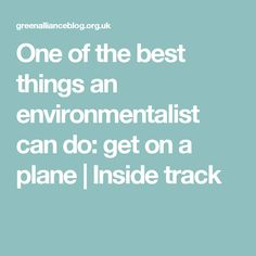 One of the best things an environmentalist can do: get on a plane | Inside track