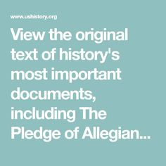 View the original text of history's most important documents, including The Pledge of Allegiance