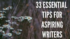 33 Essential Tips For Aspiring Writers