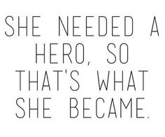 Because sometimes, you have to be your own hero