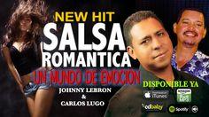NEW SALSA ROMANTICA / UN MUNDO DE EMOCION / Johnny Lebrón & Carlos Lugo