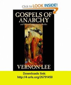 Gospels of Anarchy and Other Contemporary Studies (9780809597000) Vernon Lee , ISBN-10: 0809597004  , ISBN-13: 978-0809597000 ,  , tutorials , pdf , ebook , torrent , downloads , rapidshare , filesonic , hotfile , megaupload , fileserve