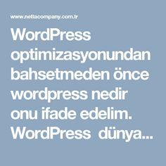 WordPress optimizasyonundan bahsetmeden önce wordpress nedir onu ifade edelim. WordPress dünyada en çok kullanılan blog sistemlerinden biridir, açık kaynaklı ve ücretsiz olarak verilmektedir.Wordpresskullanarak kısa süre içinde kendi sunucunuzdan kurulum yapabilirsiniz. Ve sonrasında da sitenizi paylaşabilir ve sitenize içerik eklemeye yani bloglamaya başlayabilirsiniz.