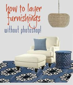 http://www.centsationalgirl.com/2012/05/how-to-layer-furnishings-without-photoshop/#