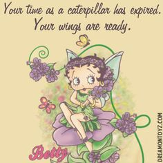 Your time as a caterpillar has expired. Your wings are ready. MORE Betty Boop Images http://bettybooppicturesarchive.blogspot.com/  And on Facebook https://www.facebook.com/bettybooppictures   Fairy angel Betty Boop sitting on a flower with butterfly #Greeting #Quote #Saying