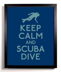 KEEP CALM AND Scuba Dive... @Tammy Baartman  for @Michele Kleinwolterink #scubadivingquotesunderwater