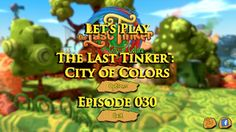 RöstiWarrior's Realm - Gameplay and walkthrough videos: Let's Play The Last Tinker™: City of Colors - Epis...