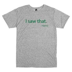 Funny T Shirt.  I Saw That.  Karma.  With this shirt there is no customization.  Get it while it's hot. by PinkPigPrinting on Etsy