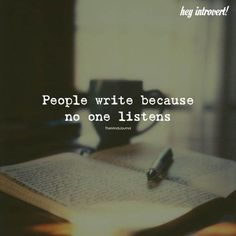 Writing quotes People Write Because No One Listens Motivacional Quotes, Writing Quotes, Mood Quotes, Positive Quotes, People Quotes, Happy Quotes, I Got Me Quotes, Qoutes, Tough Girl Quotes