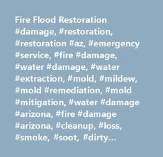 Fire Flood Restoration #damage, #restoration, #restoration #az, #emergency #service, #fire #damage, #water #damage, #water #extraction, #mold, #mildew, #mold #remediation, #mold #mitigation, #water #damage #arizona, #fire #damage #arizona, #cleanup, #loss, #smoke, #soot, #dirty #carpets, #clean #carpet, #structure #drying, #carpet #cleaning, #odor #removal,, #deodorization, #water #leak, #water #heater, #burn, #spores, #toliet #overflow, #sewer #backup, #drapery, #upholstery, #pipe #break…