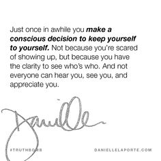 Just once in awhile you make a conscious decision to keep yourself to yourself. Not because you're scared of showing up, but because you have the clarity to see who's who. And not everyone can hear you, see you, and appreciate you.  This #Truthbomb came from my post: How to be yourself…when you can't really be yourself. Click to read the full post.