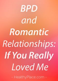 """""""A romantic relationship with a person with borderline personality disorder can be challenging. What can you expect? Check out BPD and Romantic Relationships."""" www.HealthyPlace.com"""