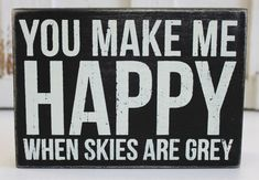 You Make Me Happy When Skies Are Grey Wood Box Sign - Popular Quotes and Sayings - Beach Wedding Decor