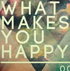 Do more of what makes you happy!!! #Shana