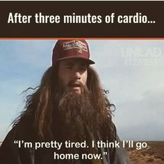 After three minutes of cardio....I'm pretty tired. I think I'll go home now. Diet and Fitness Humor, Gym Memes, Gym Humor, Gym Jokes, Weight Loss, Weight Watchers, Fat, Fat Loss, Clean Eating, Beachbody, Run, Jog, Running, Exercise, Workout, Lift, Cardio, Legs, Leg Day, Squats, Fit Mom, Abs, Nutrition, Active, Sweat, Fit, Fit Girl, Crossfit, Gains, Rise and Grind, Nike, Adidas, Reebok,Transformation Tuesday,Flex, Muscles, Tom Hanks, New York, Atlanta, Los Angeles, Miami, Chicago, Houston,