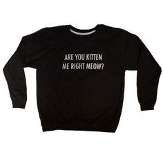 Women's Black Are You Kitten Me Sweatshirt by LittleBowAndArrow