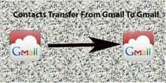 steps to transfer contacts from one gmail account   to another.