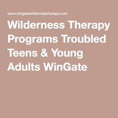 Wilderness Therapy Programs Troubled Teens & Young Adults WinGate