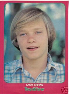 Lance Kerwin- I could never understand the appeal he had with girls, but he was very popular back in the day.