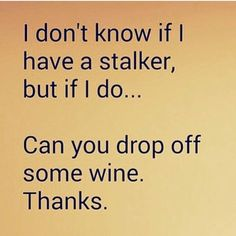"Haha. I have a ""stalker"" he doesn't bring wine or coconut curry from PF Changs, sadly. @laffytaffy0616 lol"