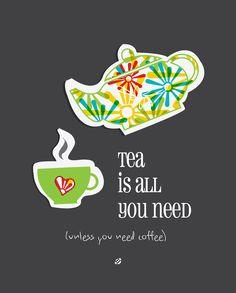 LostBumblebee: Tea is all you need... Unless you need coffee.