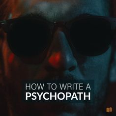 Want to write a psychopathic character? Here's what you need to know.
