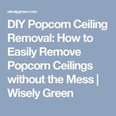 1000 ideas about removing popcorn ceiling on pinterest