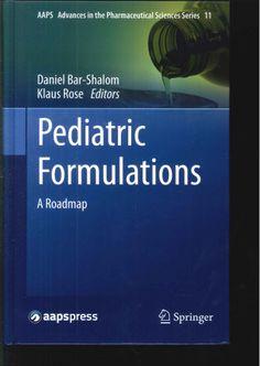 Pediatric formulations : a roadmap/ Daniel Bar-Shalom, Klaus Rose, editors. 2014