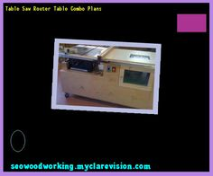 Table Saw Router Table Combo Plans 121517 - Woodworking Plans and Projects!
