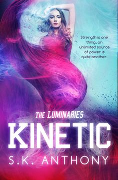 Kinetic by S.K. Anthony | The Luminaries, BK#1 | Cover by  Regina Wamba |  Release Date: September 2013 | www.skanthony.com | Urban Fantasy / New Adult #Paranormal