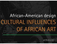 African-American Design: Cultural Influences of African Art by William Sands via slideshare