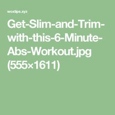 Get-Slim-and-Trim-with-this-6-Minute-Abs-Workout.jpg (555×1611)